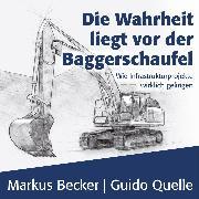 Cover-Bild zu Becker, Markus: Die Wahrheit liegt vor der Baggerschaufel (Audio Download)