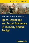 Cover-Bild zu Braun, Guido (Hrsg.): Spies, Espionage and Secret Diplomacy in the Early Modern Period (eBook)