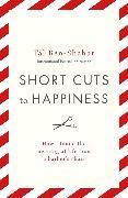 Cover-Bild zu Short Cuts To Happiness von Ben-Shahar, Tal