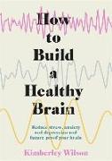 Cover-Bild zu How to Build a Healthy Brain von Wilson, Kimberley