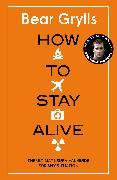 Cover-Bild zu How to Stay Alive (eBook) von Grylls, Bear