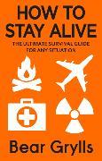 Cover-Bild zu How to Stay Alive von Grylls, Bear