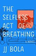 Cover-Bild zu Bola, Jj: The Selfless Act of Breathing (eBook)