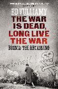 Cover-Bild zu Vulliamy, Ed: The War is Dead, Long Live the War (eBook)