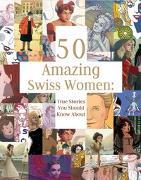Cover-Bild zu 50 Amazing Swiss Women von Theurer, Laurie