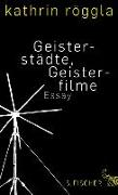Cover-Bild zu Röggla, Kathrin: Geisterstädte, Geisterfilme (eBook)