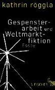 Cover-Bild zu Röggla, Kathrin: Gespensterarbeit und Weltmarktfiktion (eBook)