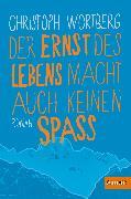 Cover-Bild zu Der Ernst des Lebens macht auch keinen Spaß von Wortberg, Christoph