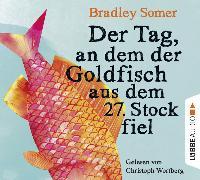 Cover-Bild zu Der Tag, an dem der Goldfisch aus dem 27. Stock fiel von Somer, Bradley