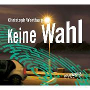Cover-Bild zu Keine Wahl (Audio Download) von Wortberg, Christoph