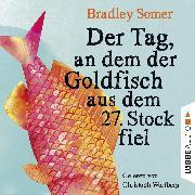 Cover-Bild zu Der Tag, an dem der Goldfisch aus dem 27. Stock fiel (Audio Download) von Somer, Bradley