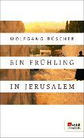 Cover-Bild zu Büscher, Wolfgang: Ein Frühling in Jerusalem (eBook)