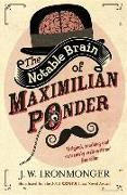 Cover-Bild zu The Notable Brain of Maximilian Ponder von Ironmonger, John