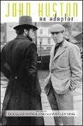 Cover-Bild zu Mcfarland, Douglas (Hrsg.): John Huston as Adaptor (eBook)