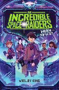 Cover-Bild zu King, Wesley: The Incredible Space Raiders from Space!