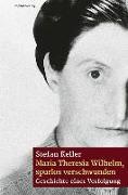 Cover-Bild zu Keller, Stefan: Maria Theresia Wilhelm - spurlos verschwunden
