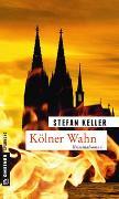 Cover-Bild zu Keller, Stefan: Kölner Wahn