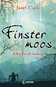 Cover-Bild zu Finstermoos - Aller Frevel Anfang von Clark, Janet