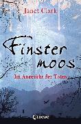 Cover-Bild zu Finstermoos 3 - Im Angesicht der Toten (eBook) von Clark, Janet