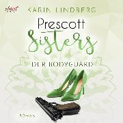 Cover-Bild zu Prescott Sisters (5) - Der Bodyguard (Audio Download) von Lindberg, Karin