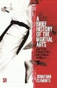 Cover-Bild zu Clements, Jonathan: A Brief History of the Martial Arts: East Asian Fighting Styles, from Kung Fu to Ninjutsu