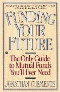 Cover-Bild zu Clements, Jonathan: Funding Your Future: The Only Guide to Mutual Funds You'll Ever Need