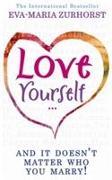 Cover-Bild zu Love Yourself And It Doesn't Matter Who You Marry von Zurhorst, Eva-Maria