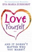 Cover-Bild zu Love Yourself And It Doesn't Matter Who You Marry (eBook) von Zurhorst, Eva-Maria