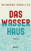 Cover-Bild zu Das Wasserhaus von Schultze, Reinhard