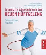 Cover-Bild zu Schönle, Christoph: Schmerzfrei & beweglich mit dem neuen Hüftgelenk