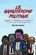 Cover-Bild zu Le gangstérisme politique: L'atrocité de la vengeance du peuple libéré Un conte basé sur une histoire vraie von Kashiba, Raymond
