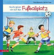 Cover-Bild zu Hämmerle, Susa: Heute gehen wir auf den Fußballplatz