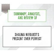 Cover-Bild zu Summary, Analysis, and Review of Shauna Niequist's Present Over Perfect (Unabridged) (Audio Download) von Notes, Start Publishing