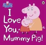 Cover-Bild zu Peppa Pig: I Love You, Mummy Pig von Peppa Pig
