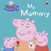 Cover-Bild zu Peppa Pig: My Mummy von Peppa Pig