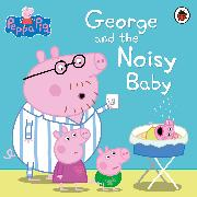 Cover-Bild zu Peppa Pig: George and the Noisy Baby von Peppa Pig