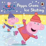 Cover-Bild zu Peppa Pig: Peppa Goes Ice Skating von Peppa Pig