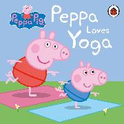 Cover-Bild zu Peppa Pig: Peppa Loves Yoga von Peppa Pig