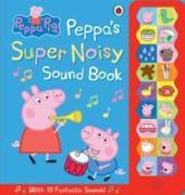 Cover-Bild zu Peppa Pig: Peppa's Super Noisy Sound Book von Peppa Pig