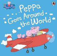Cover-Bild zu Peppa Pig: Peppa Goes Around the World von Peppa Pig
