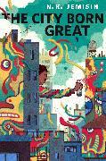 Cover-Bild zu The City Born Great (eBook) von Jemisin, N. K.