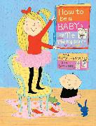 Cover-Bild zu How to Be a Baby . . . by Me, the Big Sister von Lloyd-Jones, Sally