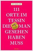 Cover-Bild zu 111 Orte im Tessin, die man gesehen haben muss von Ramlow, Uwe