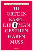 Cover-Bild zu 111 Orte in Basel, die man gesehen haben muss von Korzeniowski-Kneule, Mercedes