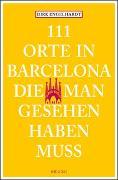 Cover-Bild zu 111 Orte in Barcelona, die man gesehen haben muss von Engelhardt, Dirk