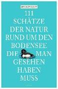 Cover-Bild zu 111 Schätze der Natur rund um den Bodensee, die man gesehen haben muss von Rapp, Marion