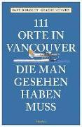 Cover-Bild zu 111 Orte in Vancouver, die man gesehen haben muss von Doroghy, David