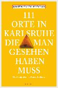 Cover-Bild zu 111 Orte in Karlsruhe, die man gesehen haben muss (eBook) von Elsner-Schichor, Kirsten