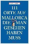 Cover-Bild zu 111 Orte auf Mallorca, die man gesehen haben muss (eBook) von Liedtke, Rüdiger