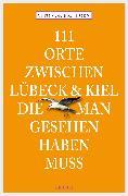 Cover-Bild zu 111 Orte zwischen Lübeck und Kiel, die man gesehen haben muss (eBook) von Eichborn, Vito von
